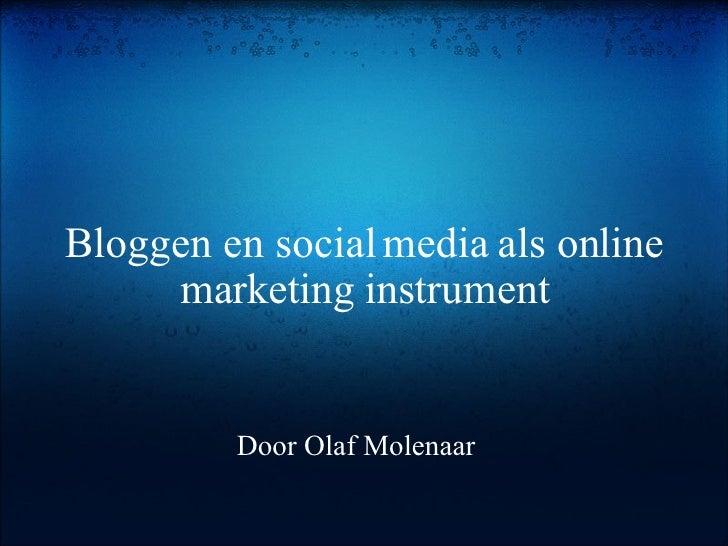 Bloggen en social media als online marketing instrument Door Olaf Molenaar