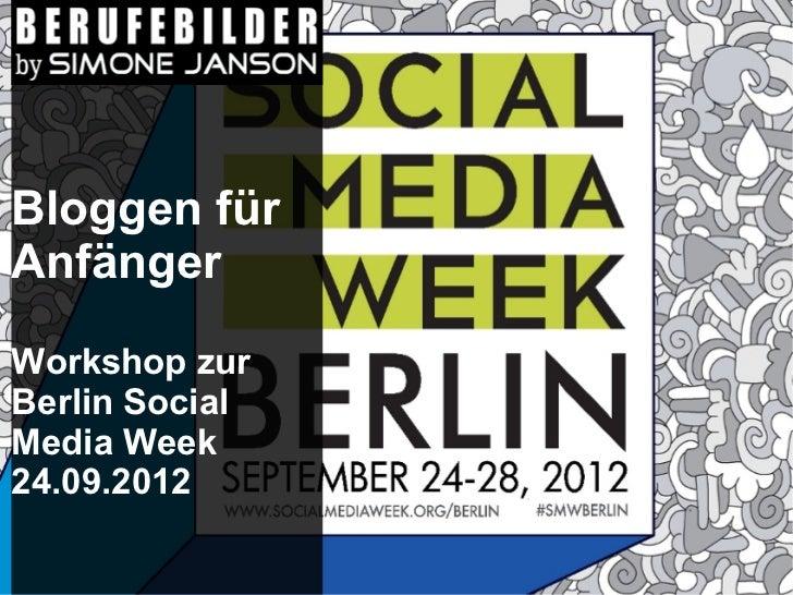 Bloggen fürAnfängerWorkshop zurBerlin SocialMedia Week24.09.2012