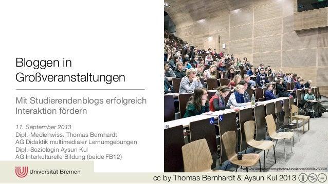 cc by Thomas Bernhardt & Aysun Kul 2013 Bloggen in Großveranstaltungen Mit Studierendenblogs erfolgreich Interaktion förde...