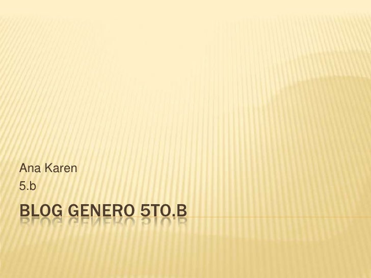 Blog genero 5to.B<br />Ana Karen<br />5.b<br />