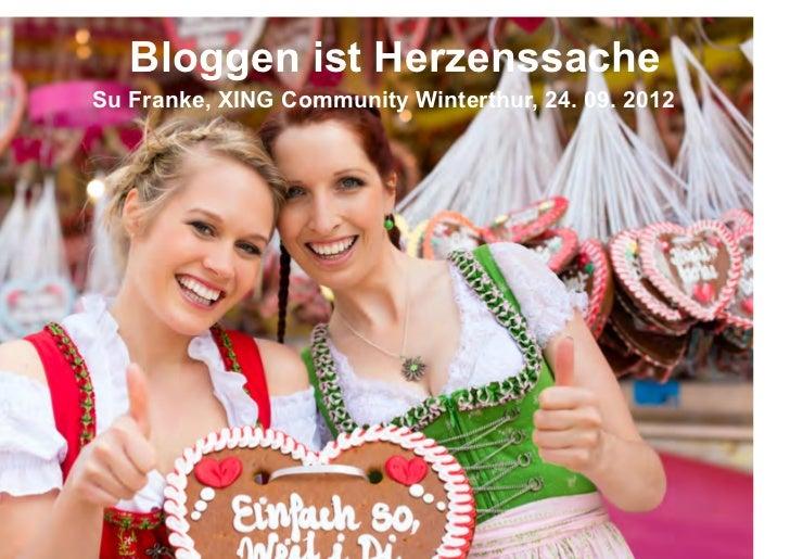 Bloggen ist HerzenssacheSu Franke, XING Community Winterthur, 24. 09. 2012