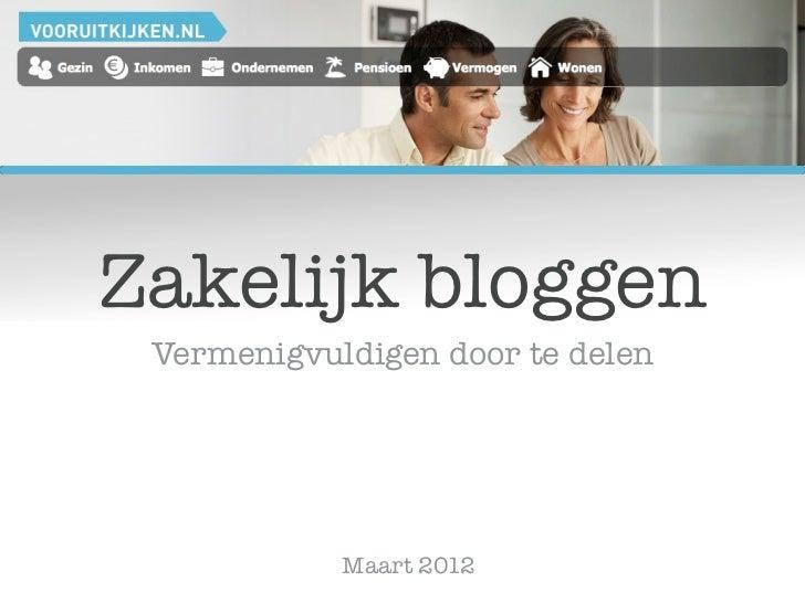 Zakelijk bloggen Vermenigvuldigen door te delen            Maart 2012