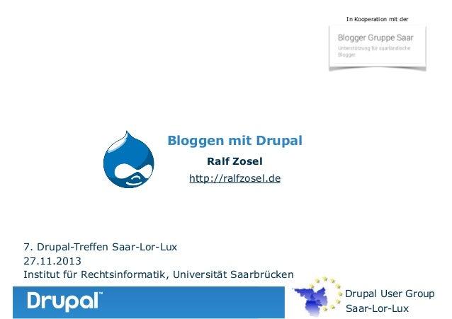 In Kooperation mit der  Bloggen mit Drupal Ralf Zosel http://ralfzosel.de  7. Drupal-Treffen Saar-Lor-Lux 27.11.2013 Insti...