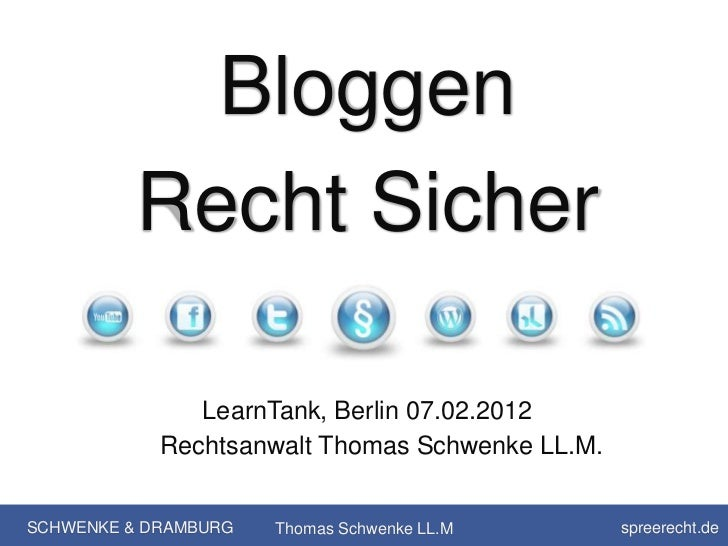 Bloggen          Recht Sicher               LearnTank, Berlin 07.02.2012            Rechtsanwalt Thomas Schwenke LL.M.SCHW...