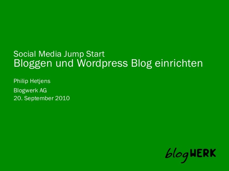 Social Media Jump Start Bloggen und Wordpress Blog einrichten Philip Hetjens Blogwerk AG 20. September 2010