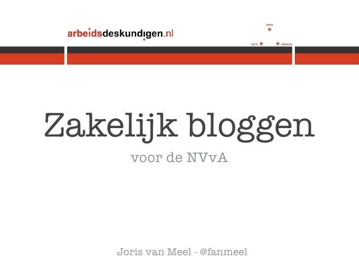Zakelijk bloggen      voor de NVvA    Joris van Meel - @fanmeel