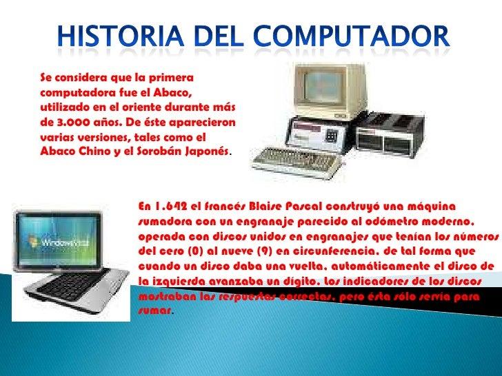 HISTORIA DEL COMPUTADOR<br />Se considera que la primera computadora fue el Abaco, utilizado en el oriente durante más de ...