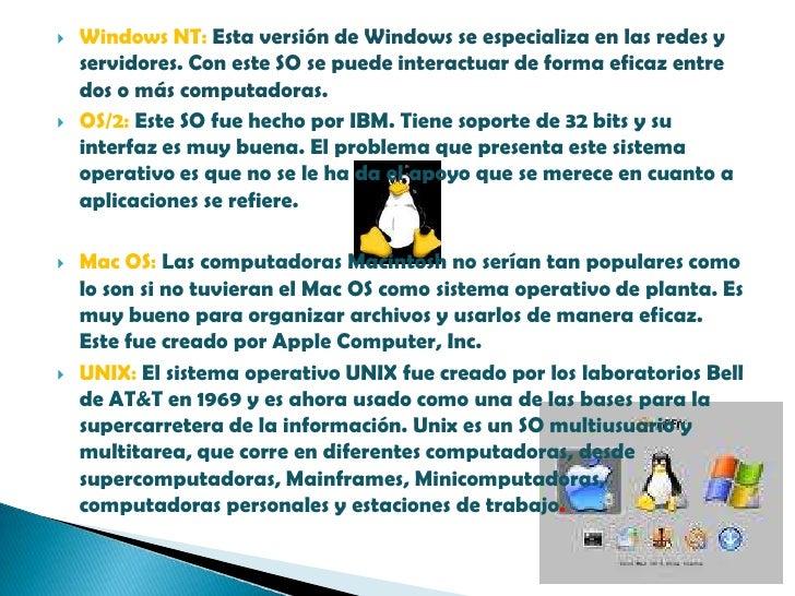 Windows NT: Esta versión de Windows se especializa en las redes y servidores. Con este SO se puede interactuar de forma ef...
