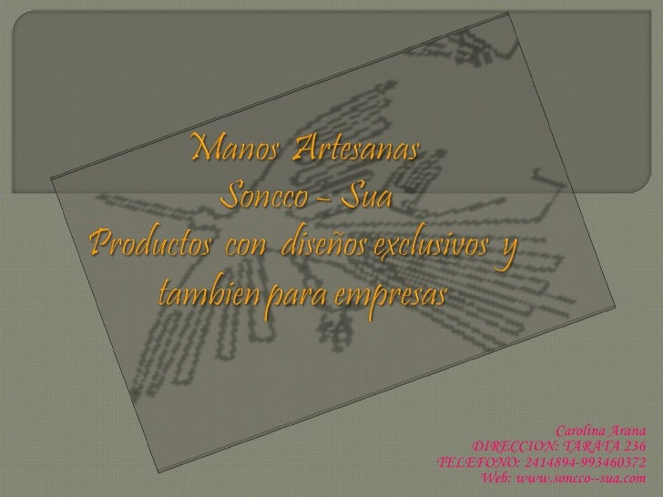 Carolina Arana DIRECCION: TARATA 236 TELEFONO: 2414894-993460372 Web: www.soncco--sua.com