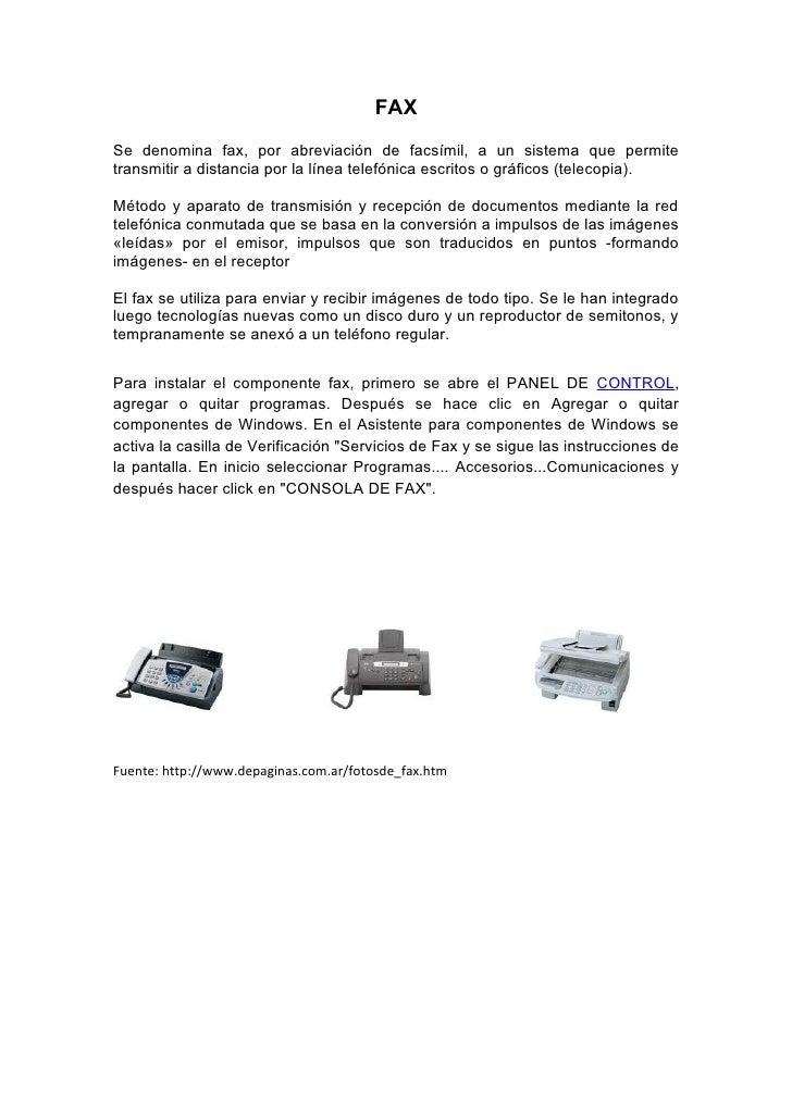 FAX Se denomina fax, por abreviación de facsímil, a un sistema que permite transmitir a distancia por la línea telefónica ...
