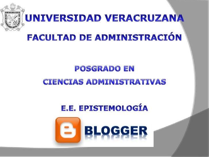 UNIVERSIDADVERACRUZANA<br />FACULTAD DE ADMINISTRACIÓN<br />POSGRADO EN <br />CIENCIASADMINISTRATIVAS<br />E.E. EPISTEMOLO...