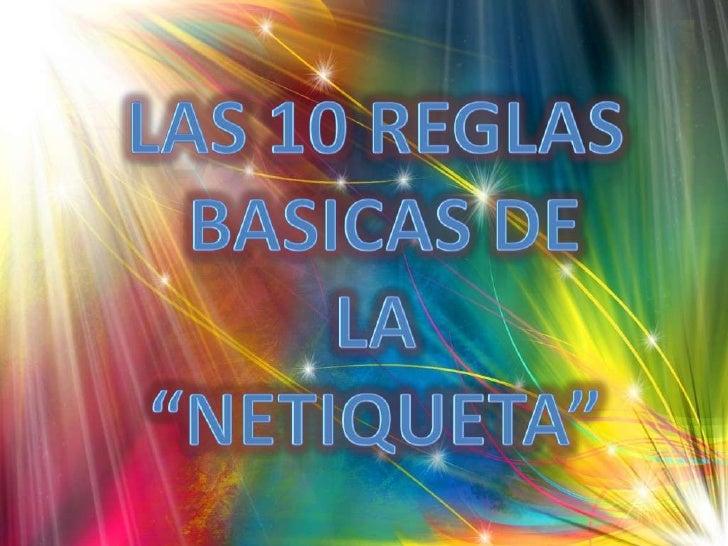 """LAS 10 REGLAS<br /> BASICAS DE <br />LA <br />""""NETIQUETA""""<br />"""