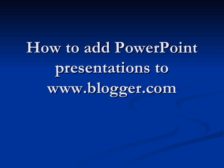 How to add PowerPoint presentations to www.blogger.com