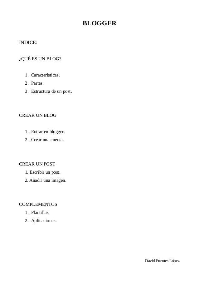 BLOGGERINDICE:¿QUÉ ES UN BLOG?  1. Características.  2. Partes.  3. Estructura de un post.CREAR UN BLOG  1. Entrar en blog...