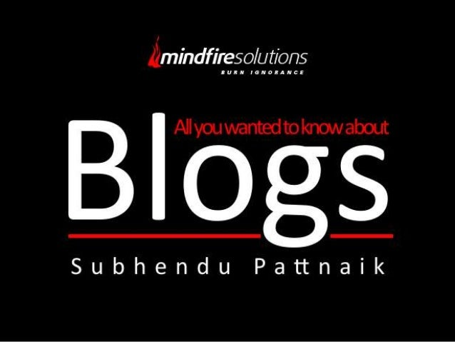 What will we discuss?• Blog Gyaan– What are Blogs?• Philosophical Gyaan• Actual Gyaan– Who are Bloggers?• Why should you c...