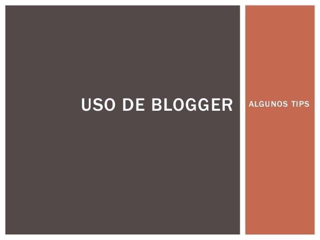 ALGUNOS TIPSUSO DE BLOGGER