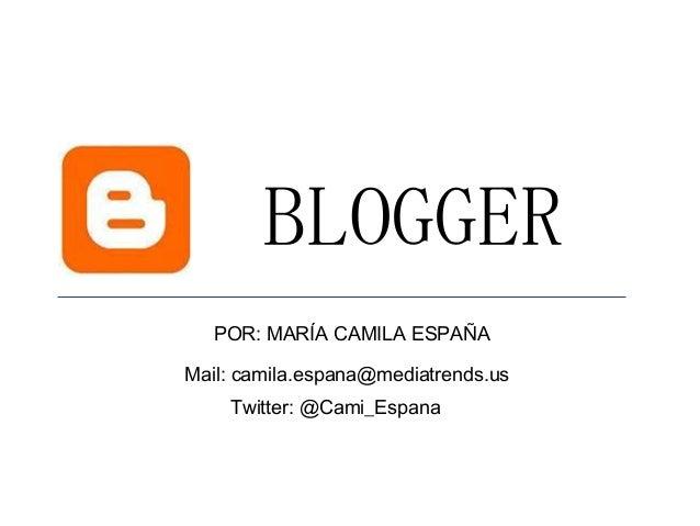 BLOGGER POR: MARÍA CAMILA ESPAÑA Mail: camila.espana@mediatrends.us Twitter: @Cami_Espana