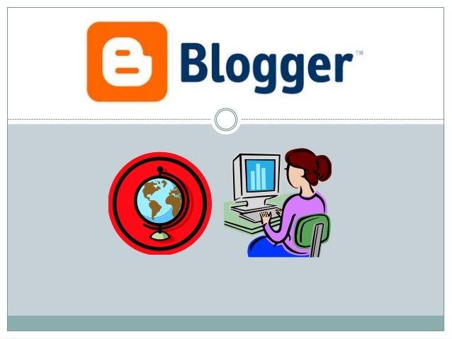 Blogger Un o una es una página web que contiene entradas de texto o artículos que se actualizan de forma periódica. ¿ Para...