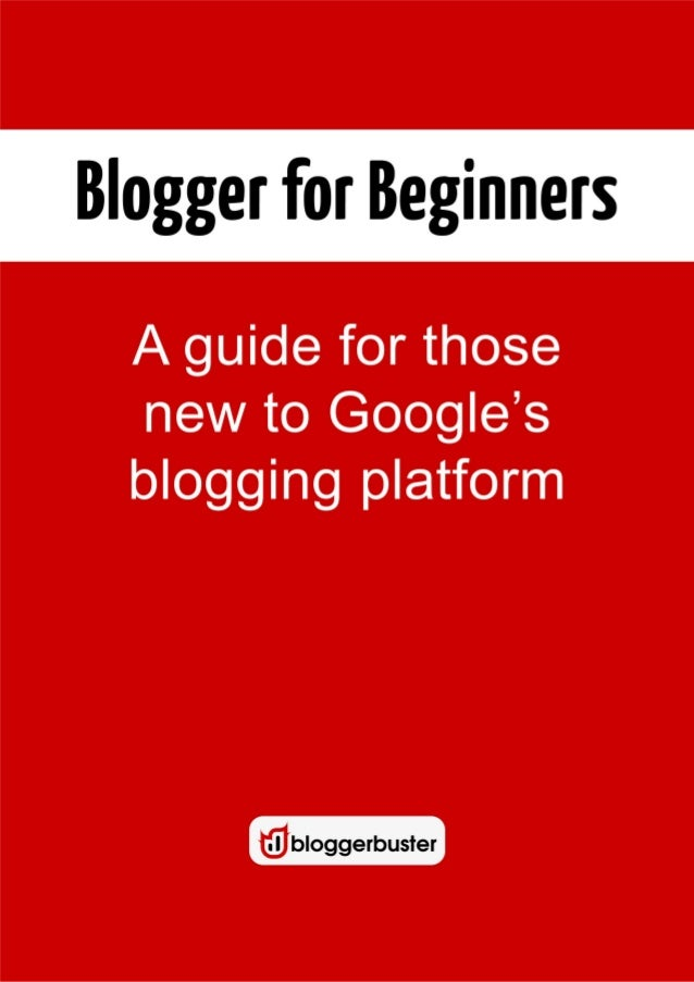 2 Blogger for Beginners Copyright: Amanda Kennedy Published: 21st July 2012 Publisher: Blogger Buster The right of Amanda ...