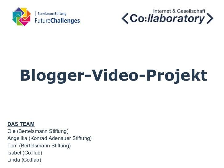 Blogger-Video-ProjektDAS TEAMOle (Bertelsmann Stiftung)Angelika (Konrad Adenauer Stiftung)Tom (Bertelsmann Stiftung)Isabel...