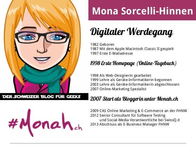 Mona Sorcelli-Hinnen Digitaler Werdegang 1982 Geboren 1987 Mit dem Apple Macintosh Classic II gespielt 1997 Erste E-Mailad...