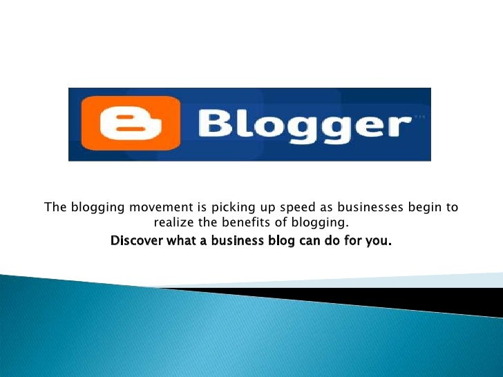 The blogging movement is picking up speed as businesses begin to realize the benefits of blogging.<br />Discover what a bu...