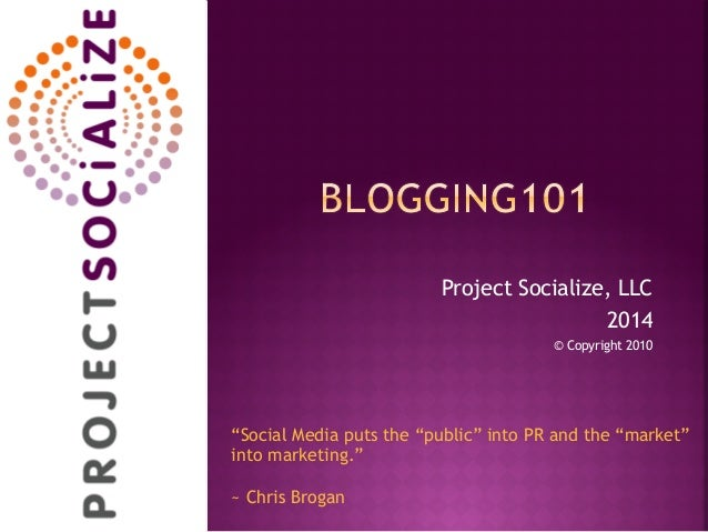 "Project Socialize, LLC 2014 © Copyright 2010 ""Social Media puts the ""public"" into PR and the ""market"" into marketing."" ~ C..."