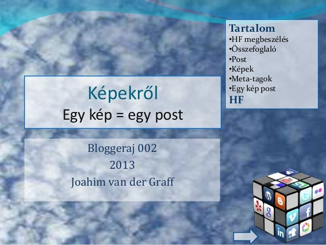 KépekrőlEgy kép = egy postBloggeraj 0022013Joahim van der GraffTartalom•HF megbeszélés•Összefoglaló•Post•Képek•Meta-tagok•...