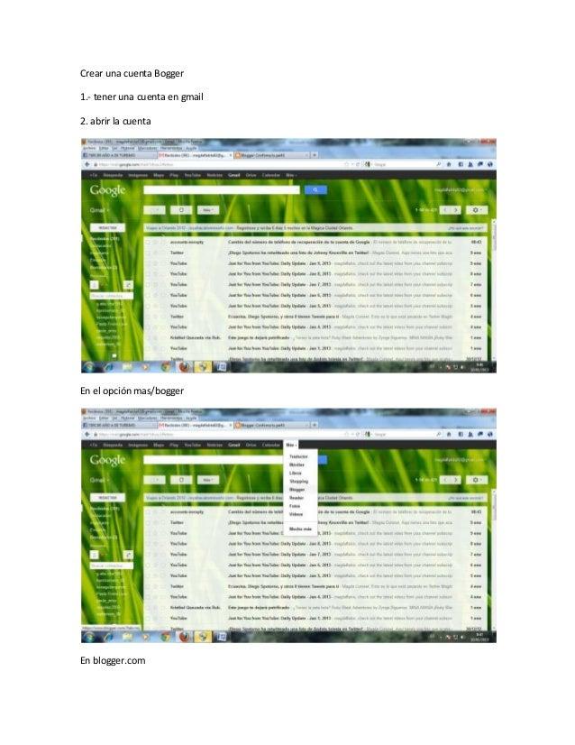 Crear una cuenta Bogger1.- tener una cuenta en gmail2. abrir la cuentaEn el opción mas/boggerEn blogger.com