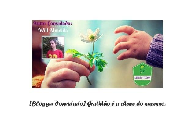 [Blogger Convidado] Gratidão é a chave do sucesso.