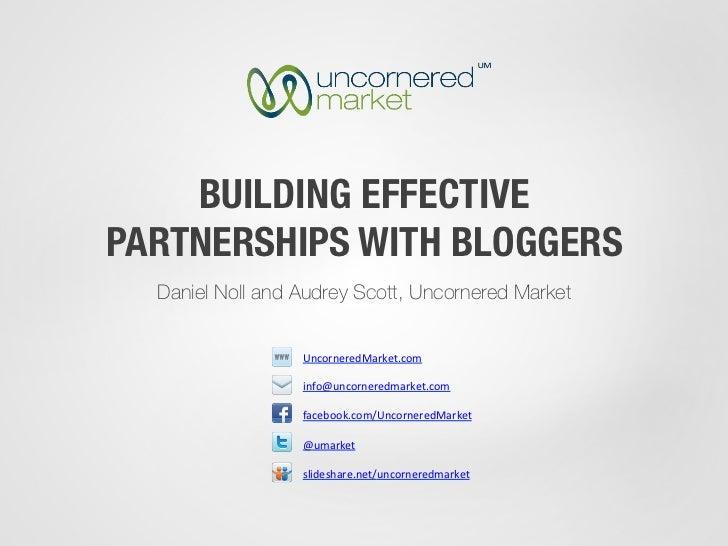 BUILDING EFFECTIVEPARTNERSHIPS WITH BLOGGERS  Daniel Noll and Audrey Scott, Uncornered Market                  UncorneredM...