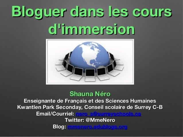 Bloguer dans les cours d'immersion  Shauna Néro  Enseignante de Français et des Sciences Humaines Kwantlen Park Seconday, ...