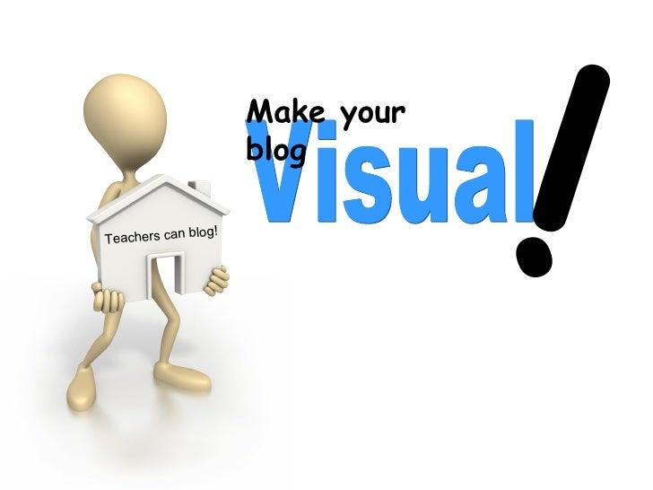 Visual Make your blog ! Teachers can blog!