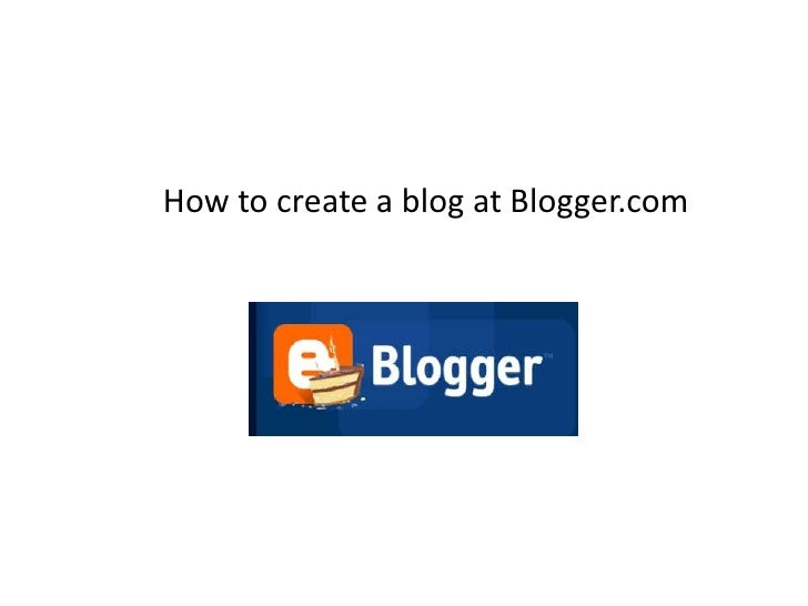 How to create a blog at Blogger.com<br />