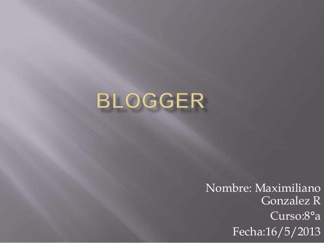 Nombre: MaximilianoGonzalez RCurso:8°aFecha:16/5/2013