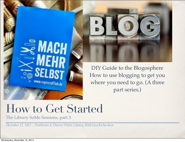 DIY Guide to the Blogosphere                                                               How to use blogging to get you ...