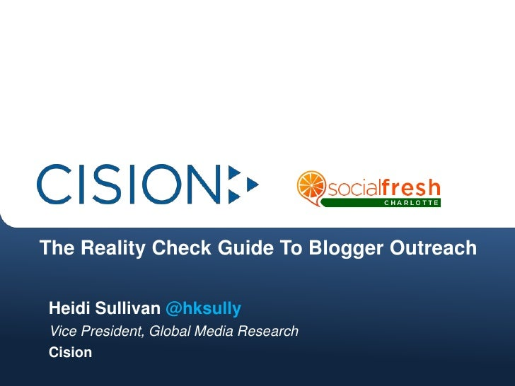 The Reality Check Guide To Blogger Outreach<br />Heidi Sullivan @hksully<br />Vice President, Global Media Research<br />C...