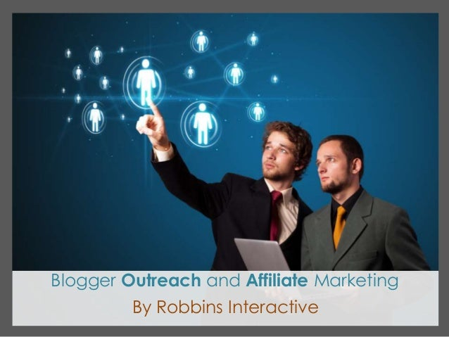 Blogger Outreach and Affiliate Marketing By Robbins Interactive