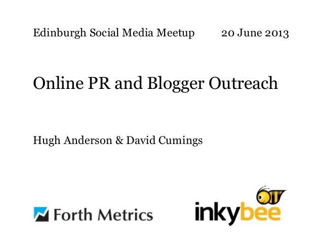 Edinburgh Social Media Meetup 20 June 2013Online PR and Blogger OutreachHugh Anderson & David Cumings