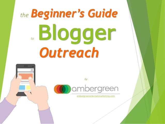 the Beginner's Guide to Blogger Outreach by ambergreeninternetmarketing.com
