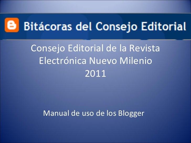 Consejo Editorial de la Revista Electrónica Nuevo Milenio 2011 Manual de uso de los Blogger
