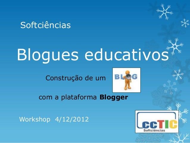 SoftciênciasBlogues educativos      Construção de um     com a plataforma BloggerWorkshop 4/12/2012