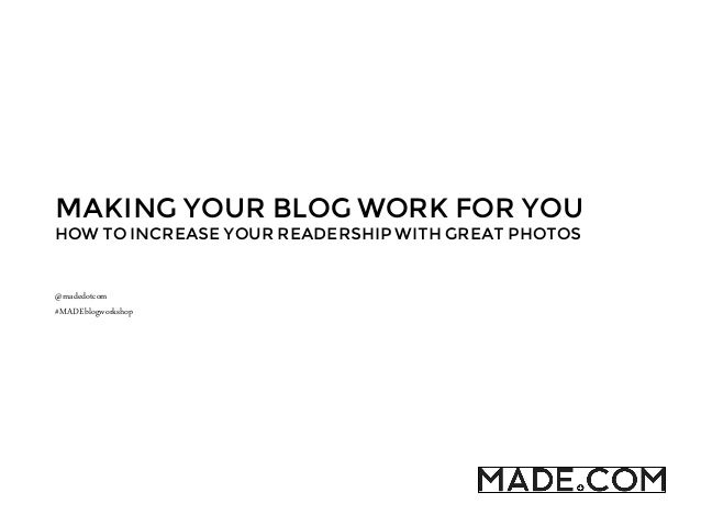 MAKING YOUR BLOG WORK FOR YOU HOW TO INCREASE YOUR READERSHIP WITH GREAT PHOTOS  @madedotcom #MADEblogworkshop