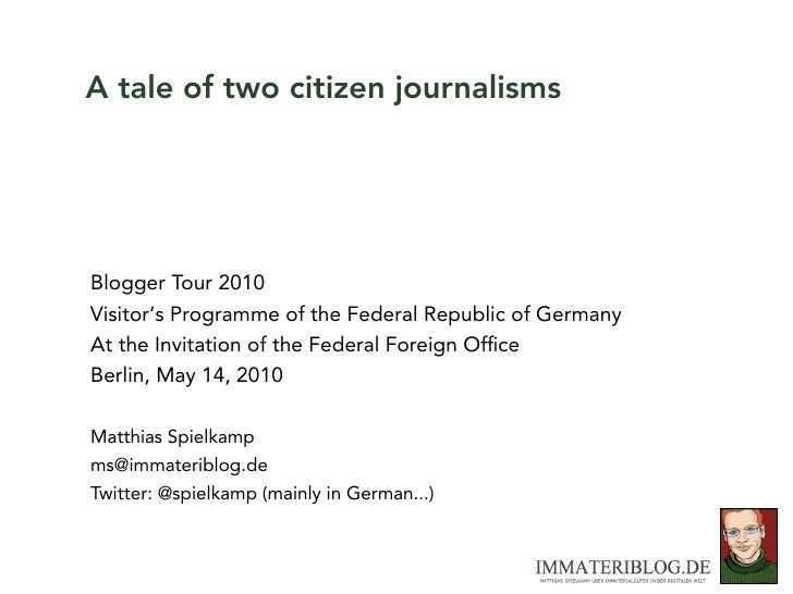 A tale of two citizen journalisms     Blogger Tour 2010 Visitor's Programme of the Federal Republic of Germany At the Invi...