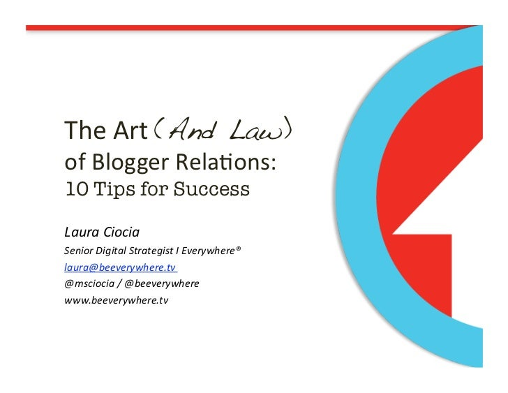 The Art (And Law) of Blogger Relations:10 Tips for Success<br />Laura Ciocia<br />Senior Digital Strategist I Everywhere®<...