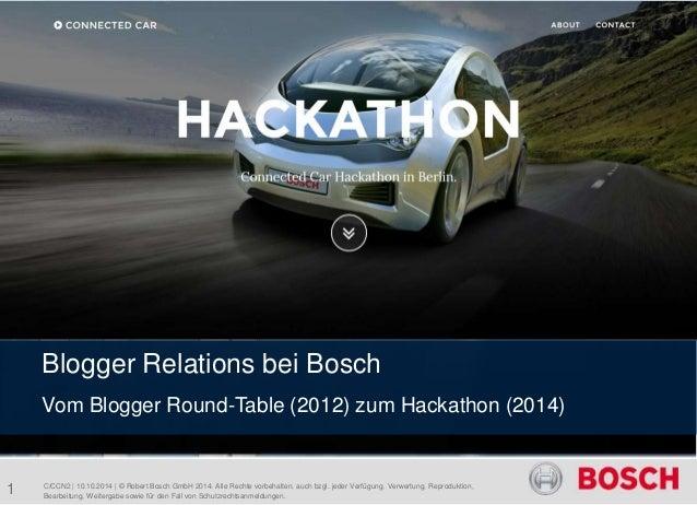 Blogger Relations bei Bosch  Vom Blogger Round-Table (2012) zum Hackathon (2014)  C/CCN2 | 10.10.2014 | © Robert Bosch Gmb...