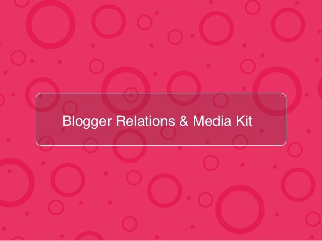 ! Blogger Relations & Media Kit!