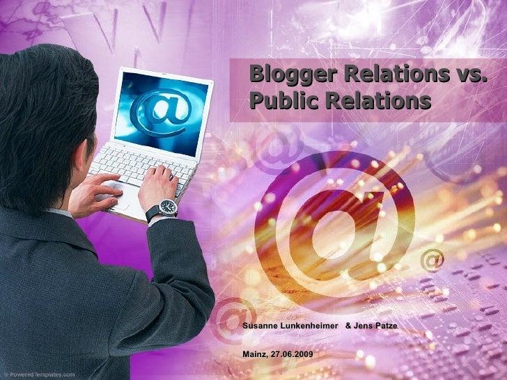 Blogger Relations vs. Public Relations Susanne Lunkenheimer  & Jens Patze  Mainz, 27.06.2009
