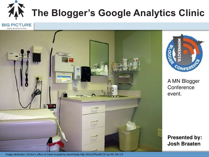 The Blogger's Google Analytics Clinic<br />A MN Blogger Conference event.<br />Presented by:<br />Josh Braaten<br />Image ...