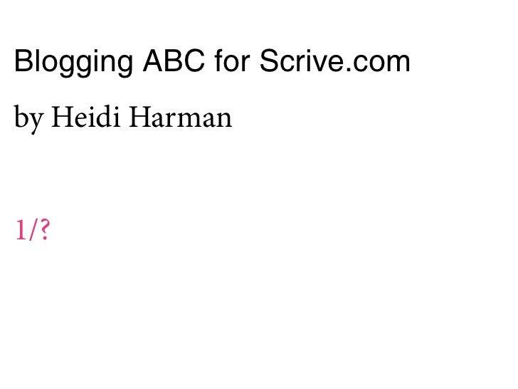 Blogging ABC for Scrive.comby Heidi Harman1/?
